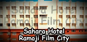 Sahara Hotel Ramoji Film City