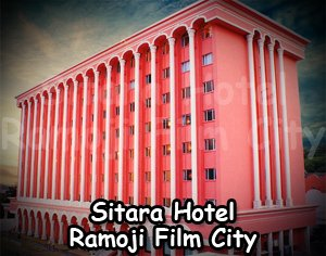 Sitara Hotel Ramoji Film City