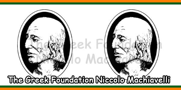 The Greek Foundation Niccolo Machiavelli