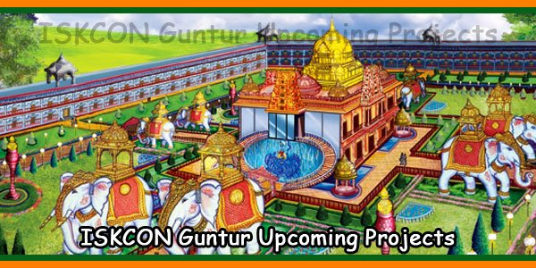 ISKCON Guntur Upcoming Projects
